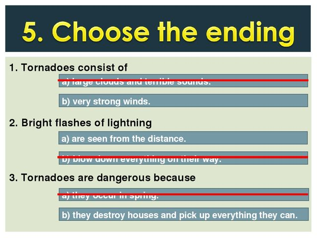 1. Tornadoes consist of 2. Bright flashes of lightning 3. Tornadoes are dange...