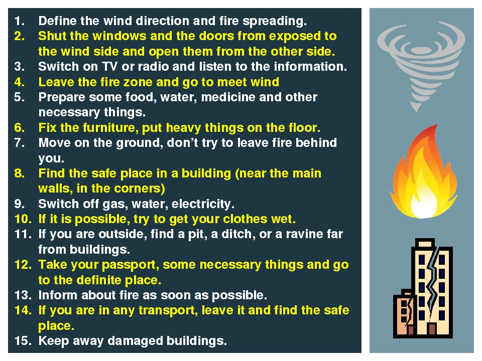 Define the wind direction and fire spreading. Shut the windows and the doors...