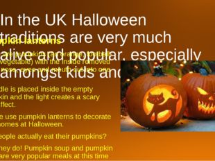 In the UK Halloween traditions are very much alive and popular, especially am