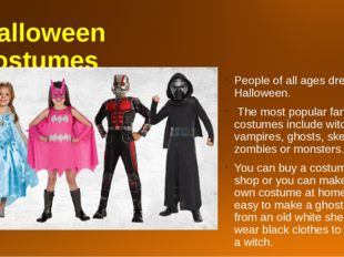Halloween costumes People of all ages dress up on Halloween. The most popular