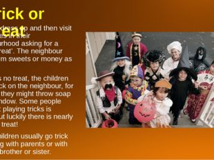 Trick or Treat Children dress up and then visit the houses in their neighbour