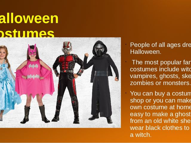 Halloween costumes People of all ages dress up on Halloween. The most popular...