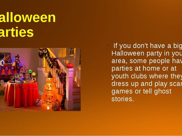Halloween Parties If you don't have a big Halloween party in your area, some...