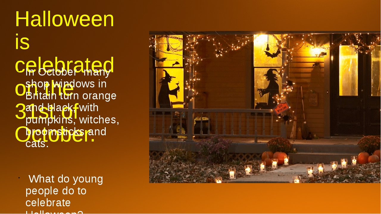 Halloween is celebrated on the 31st of October. In October many shop windows...