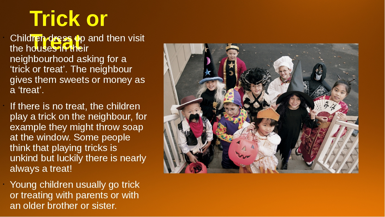 Trick or Treat Children dress up and then visit the houses in their neighbour...
