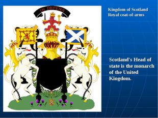 Kingdom of Scotland Royal coat-of-arms Scotland's Head of state is the monarc