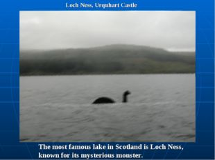 Loch Ness, Urquhart Castle The most famous lake in Scotland is Loch Ness, kno
