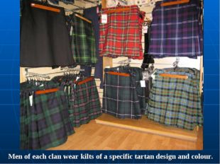 Men of each clan wear kilts of a specific tartan design and colour.