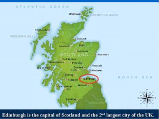 Edinburgh is the capital of Scotland and the 2nd largest city of the UK.