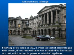 Parliament House, Edinburgh Following a referendum in 1997, in which the Scot