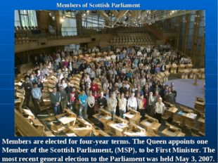 Members of Scottish Parliament Members are elected for four-year terms. The Q