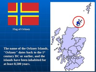 "Flag of Orkney The name of the Orkney Islands, ""Orkney"" dates back to the 1st"