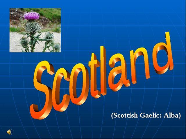 (Scottish Gaelic: Alba)