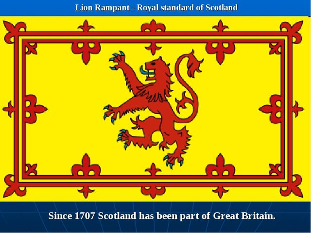 Lion Rampant - Royal standard of Scotland Since 1707 Scotland has been part o...