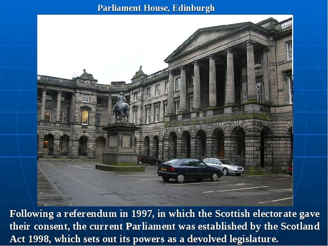 Parliament House, Edinburgh Following a referendum in 1997, in which the Scot...
