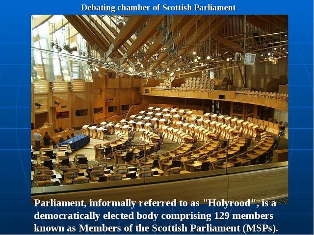 Debating chamber of Scottish Parliament Parliament, informally referred to as...
