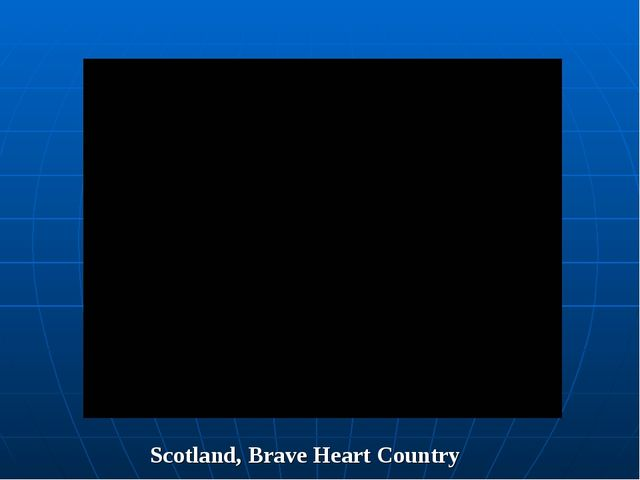 Scotland, Brave Heart Country