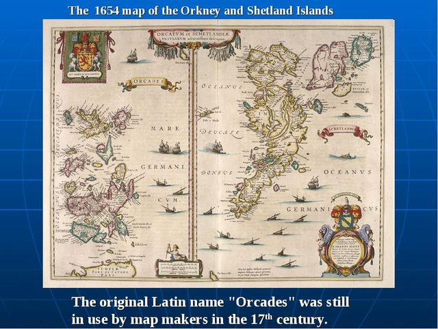 "The 1654 map of the Orkney and Shetland Islands The original Latin name ""Orca..."