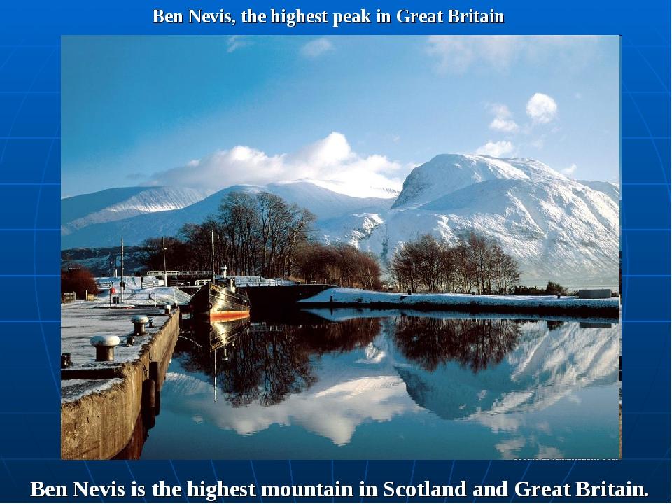 Ben Nevis, the highest peak in Great Britain Ben Nevis is the highest mountai...