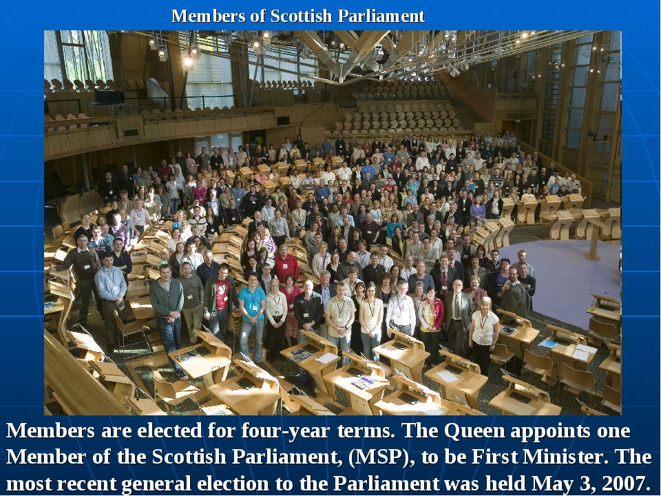Members of Scottish Parliament Members are elected for four-year terms. The Q...