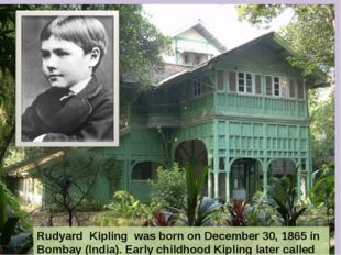 Rudyard Kipling was born on December 30, 1865 in Bombay (India). Early childh