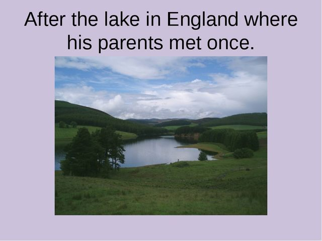 After the lake in England where his parents met once.