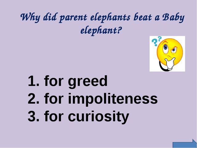Why did parent elephants beat a Baby elephant? 1. for greed 2. for impoliten...