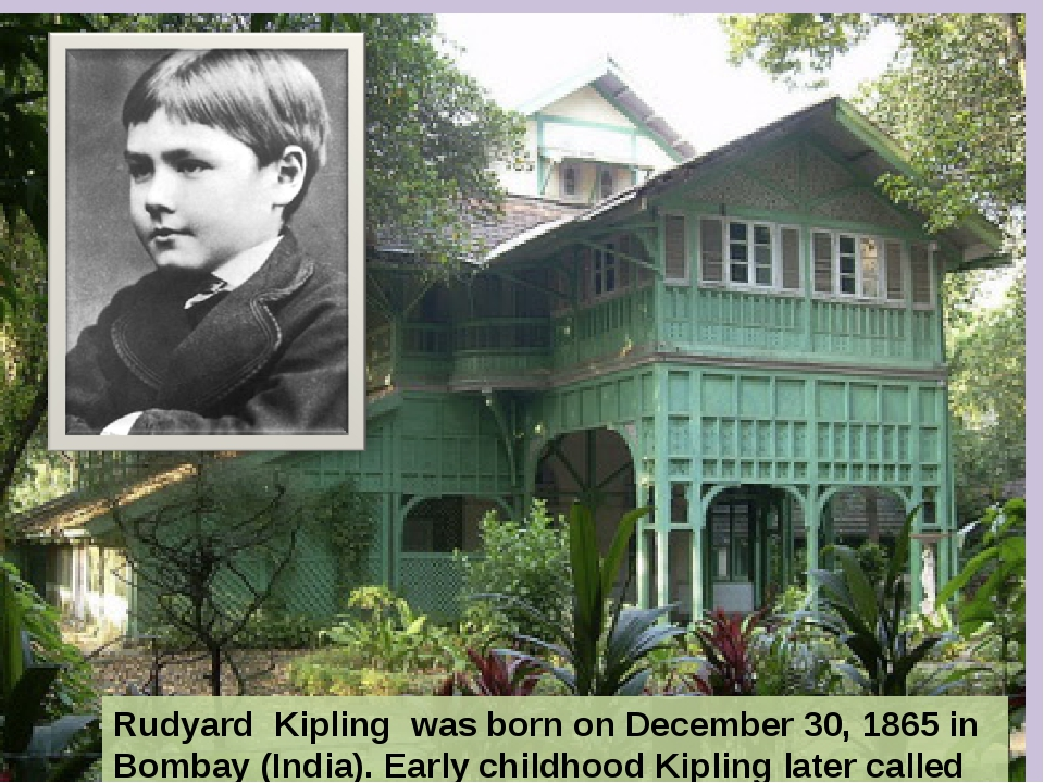 Rudyard Kipling was born on December 30, 1865 in Bombay (India). Early childh...