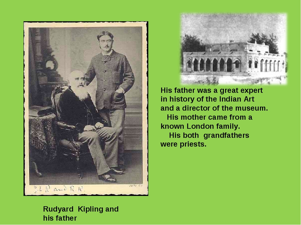 Rudyard Kipling and his father His father was a great expert in history of th...