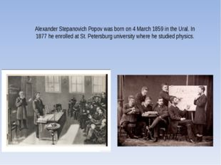 Alexander Stepanovich Popov was born on 4 March 1859 in the Ural. In 1877 he