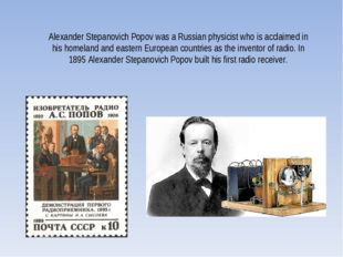Alexander Stepanovich Popov was a Russian physicist who is acclaimed in his h