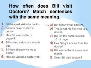 How often does Bill visit Doctors? Match sentences with the same meaning. Bil