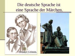 Die deutsche Sprache ist eine Sprache der Märchen. Brüder Grimm.