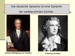 Die deutsche Sprache ist eine Sprache der weltberühmten Dichter. Johann Wolfg
