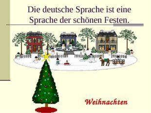 Die deutsche Sprache ist eine Sprache der schönen Festen. Weihnachten