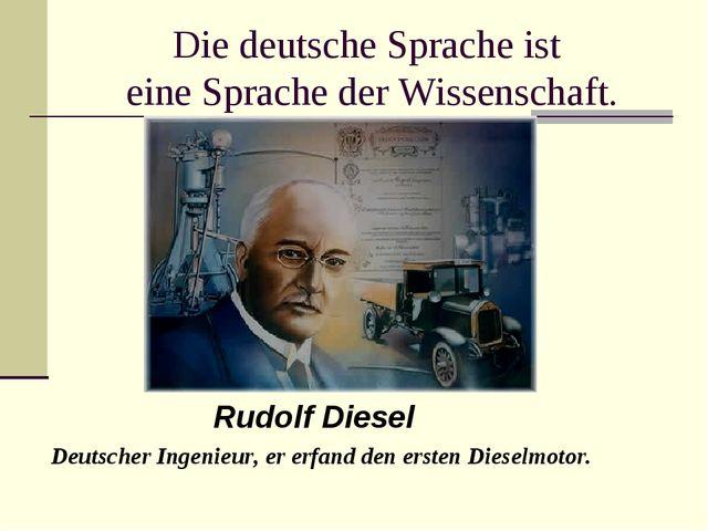Die deutsche Sprache ist eine Sprache der Wissenschaft. Rudolf Diesel Deutsch...