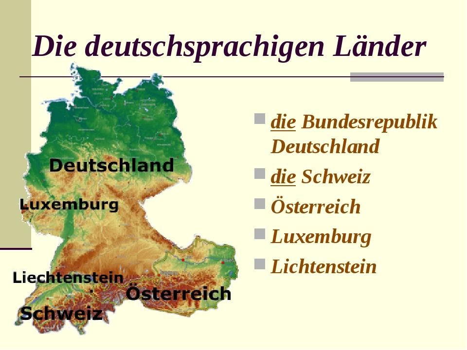 Die deutschsprachigen Länder die Bundesrepublik Deutschland die Schweiz Öster...
