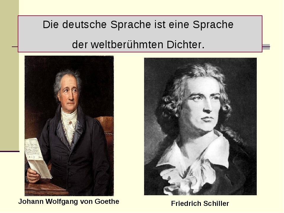 Die deutsche Sprache ist eine Sprache der weltberühmten Dichter. Johann Wolfg...