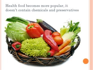 Health food becomes more popular, it doesn't contain chemicals and preservati