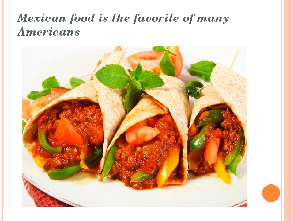Mexican food is the favorite of many Americans