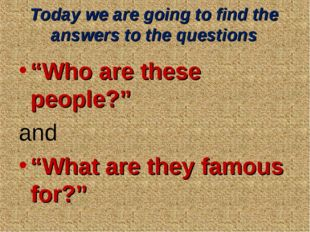 "Today we are going to find the answers to the questions ""Who are these people"