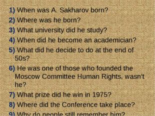 1) When was A. Sakharov born? 2) Where was he born? 3) What university did he