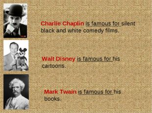 Charlie Chaplin is famous for silent black and white comedy films. Walt Disne