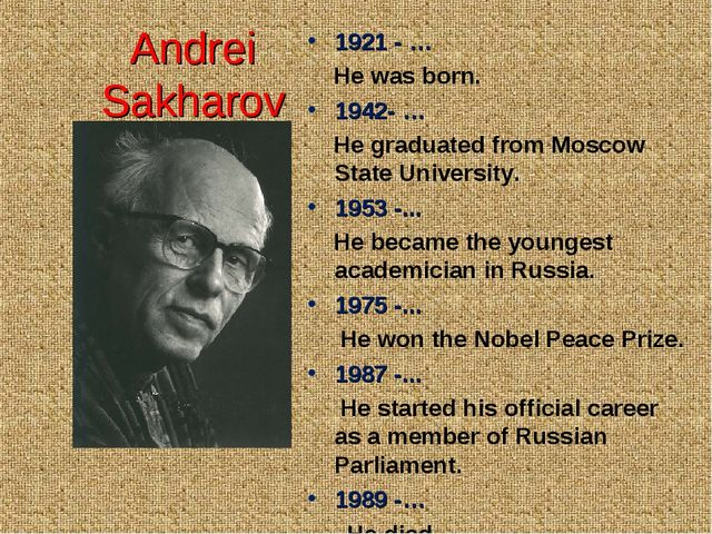 Andrei Sakharov 1921 - … He was born. 1942- … He graduated from Moscow State...