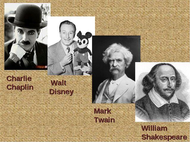Charlie Chaplin Walt Disney Mark Twain William Shakespeare