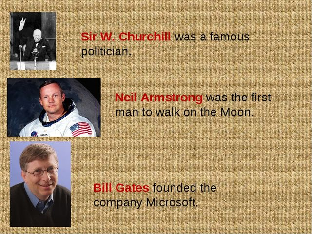 Sir W. Churchill was a famous politician. Neil Armstrong was the first man to...
