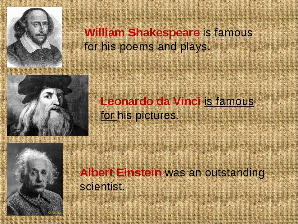 William Shakespeare is famous for his poems and plays. Leonardo da Vinci is f...