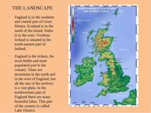 THE LANDSCAPE England is in the southern and central part of Great Britain. S