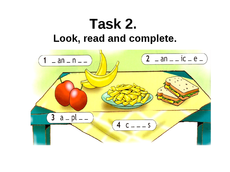 Task 2. Look, read and complete.