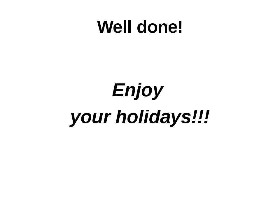 Well done! Enjoy your holidays!!!